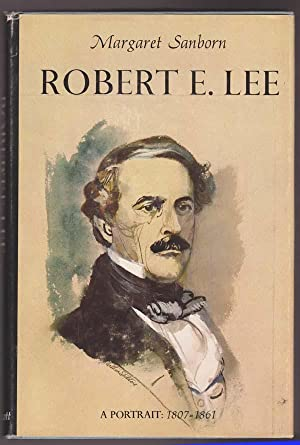 ROBERT E. LEE: A Portrait 1807 -: Sanborn, Margaret