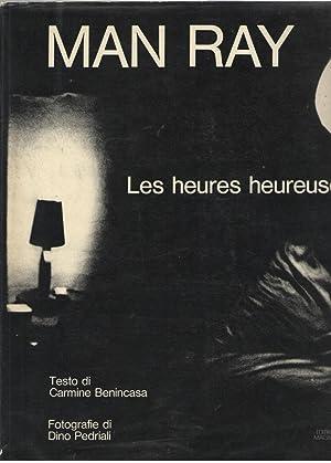 Man Ray, Les heures heureuses.: Benincasa, Carmine e
