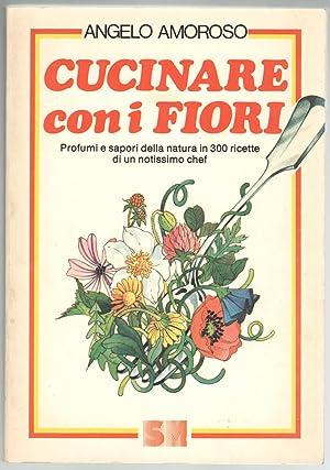 Cucinare con i fiori. Profumi e sapori: Amoroso, Angelo