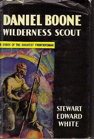 DANIEL BOONE,WILDERNESS SCOUT: White,Stewart Edward, Illustrated