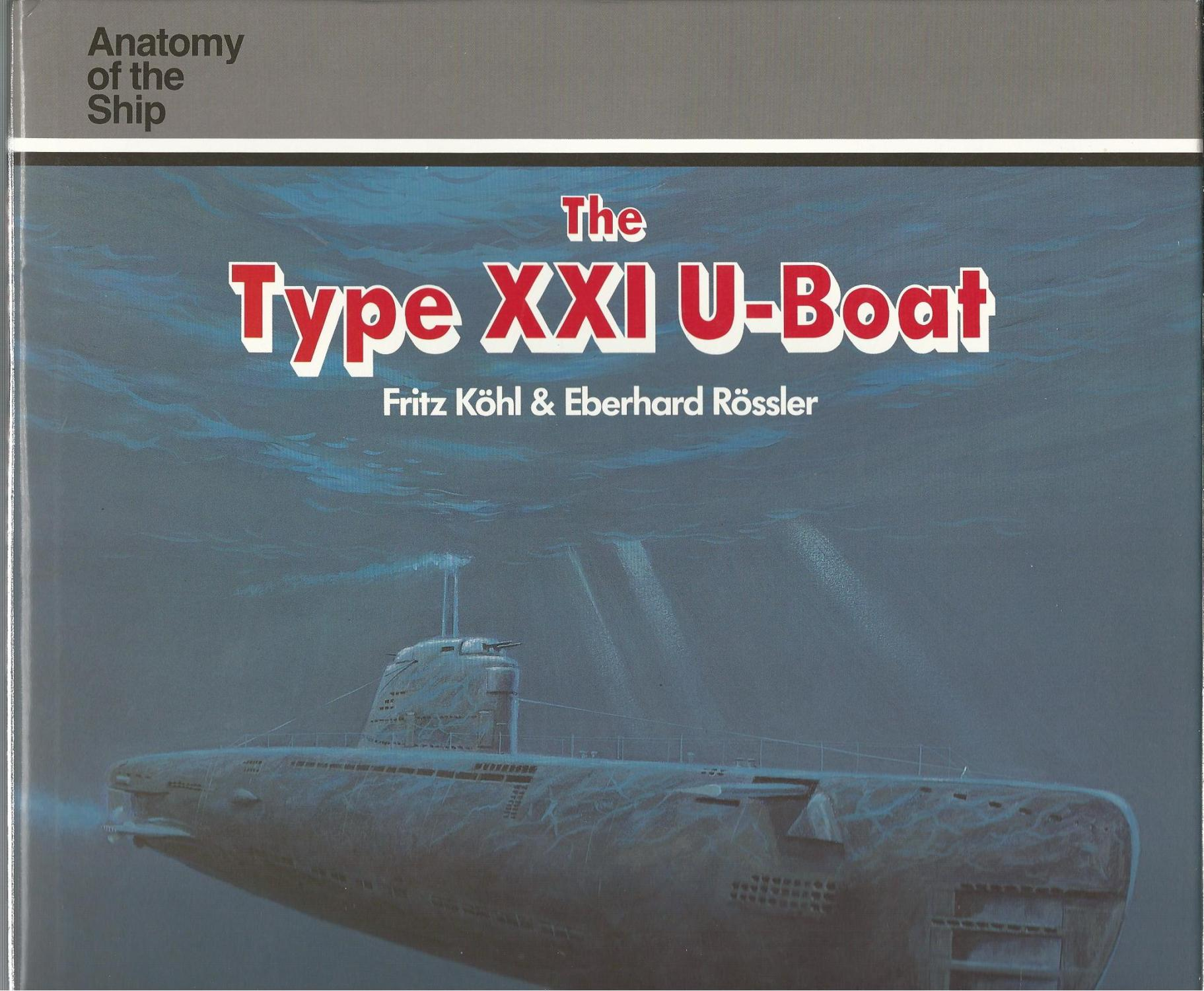 The Type Xxi U Boat Anatomy Of The Ship By Kohl Fritz Rossler