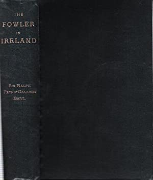 The Fowler in Ireland or Notes on the Haunts and Habits of Wildfowl and Seafowl including Instruc...