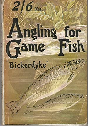 Angling for Game Fish: A Practical Treatise: Bickerdale, John.