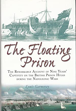 The Floating Prison: The Extraordinary Account of: Garneray, Louis &