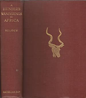 A Hunter's Wanderings in Africa: A Narrative Of Nine Years Spent Amongst The Game Of The Far Inte...