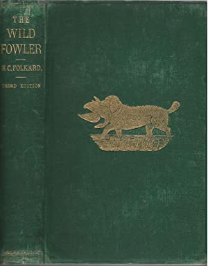 The Wild-Fowler: A Treatise on Fowling, Ancient and Modern, Descriptive also of Decoys and Flight...