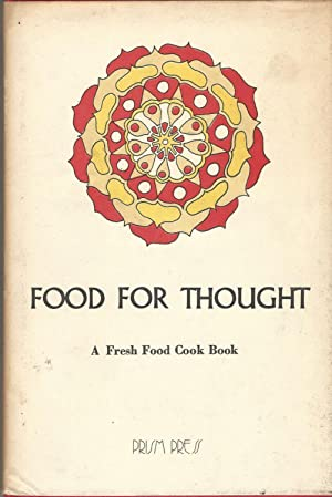 Food for Thought: a Fresh Food Cook Book.
