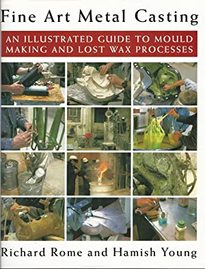 Fine Art Metal Casting: An Illustrated Guide to Mould Making and Lost Wax Processes