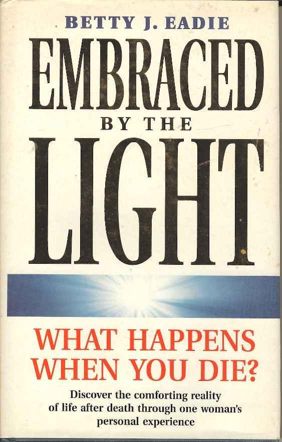 Embraced By The Light Book Extraordinary Embraced By The Light By Eadie Betty J Taylor Curtis Thorsons