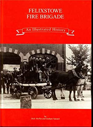 Felixstowe Fire Brigade. An Illustrated History