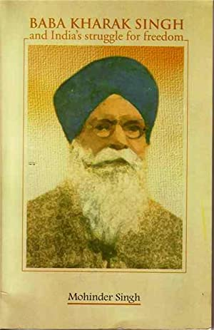 Baba Kharak Singh and India's Struggle for: Singh, Mohinder