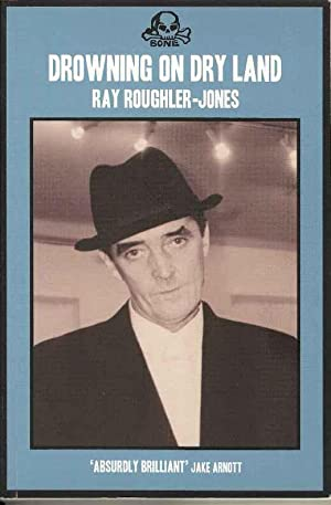 Drowning on Dry Land: Plumbing the Depths: Roughler-Jones, Ray