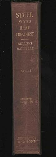 Steel and Its Heat Treatment. Volume I: Bullens, D K