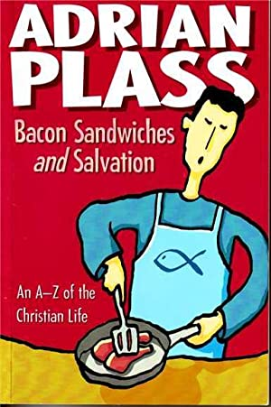 Bacon Sandwiches and Salvation. An A-Z of Christian Life.
