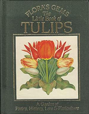 The Little Book of Tulips : A Garden of Poetry, History, Lore and Floriculture