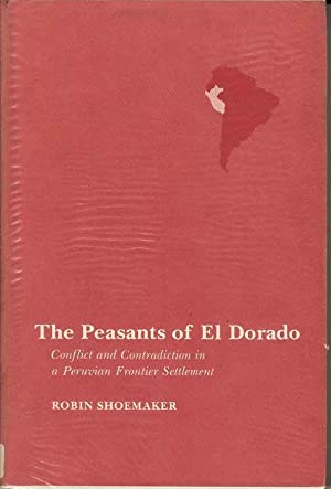 The Peasants of El Dorado: Conflict and Contradiction in a Peruvian Frontier Settlement