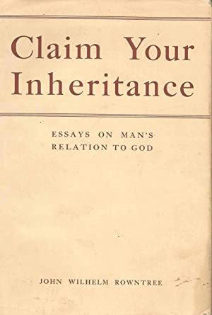 Claim Your Inheritance. Essays on Man's Relation to God