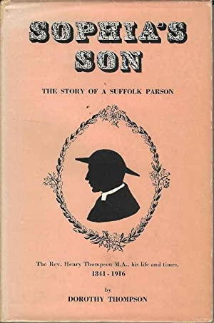Sophia's Son: The Story of a Suffolk Parson, Henry Thompson, 1841-1916