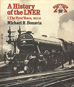 A History of the LNER. 1. The First Years 1923 - 33