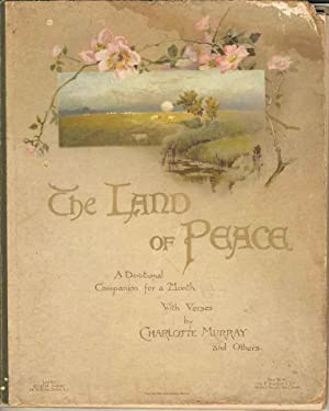 The Land of Peace. A Devotional Companion for a Month. With Verses by Charlotte Murray and Others