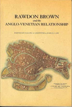 Rawdon Brown and the Anglo-Venetian Relationship: Griffiths, Ralph A.