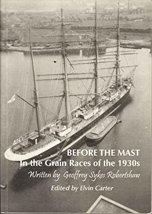 Before the Mast: In the Grain Races of the 1930s