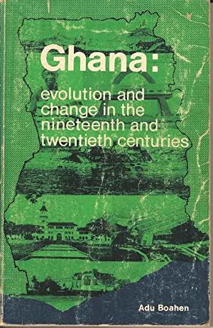 Ghana: Evolution and Change in the Nineteenth and Twentieth Centuries