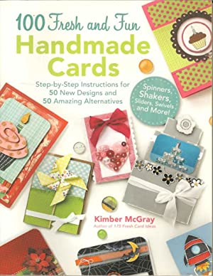 100 Fresh and Fun Handmade Cards: Step-by-Step Instructions for 50 New Designs and 50 Amazing Alt...