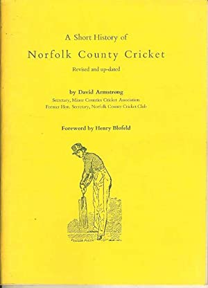 A Short History of Norfolk County Cricket (Revised and up-dated)