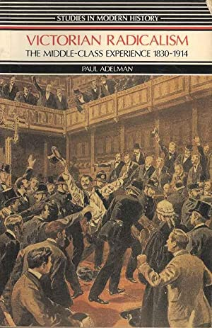 Victorian Radicalism. The Middle-Class Experience 1830 - 1914 (Studies in Modern Hostory)
