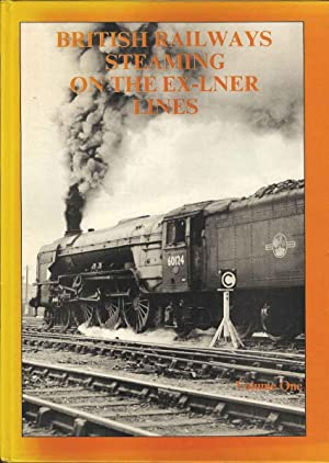 British Railways Steaming on the Ex-LNER Lines. Volume One