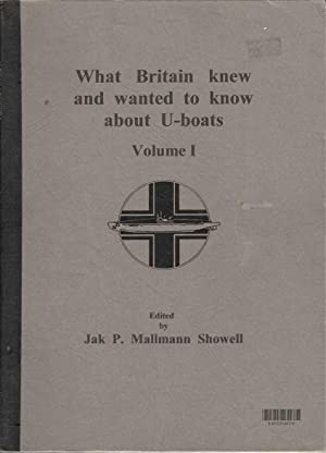 What Britain Knew and Wanted to Know about U-boats. Volume 1. The U-boat Archive Yearbook for 2001