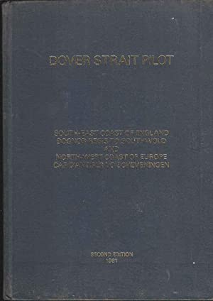 Dover Strait Pilot. South-East Coast of England, Bognor Regis to Southwold and North-West Coast o...