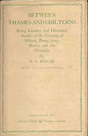 Between Thames and Chilterns. Being Literary and Historical Studies of the Country of Milton, Pen...