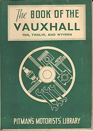 The Book of the Vauxhall Ten, Twelve, and Wyvern (Pitman's Motorists' Library)