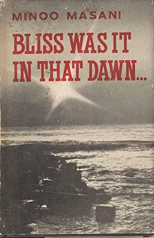 Bliss Was it in that Dawn. A Political Memoir Upto Independence.