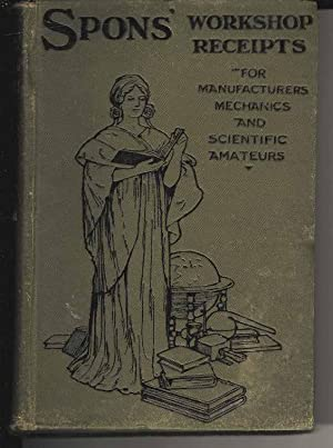Spons' Workshop Receipts for Manufacturers Mechanics and Scientific Amateurs. Volume I. Acetylene...