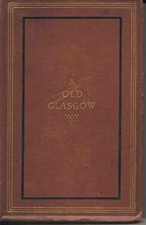 Old Glasgow and Its Environs. Historical and Topographical