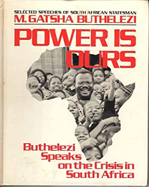 Power is ours. Buthelezi Speaks on the Crisis in South Africa