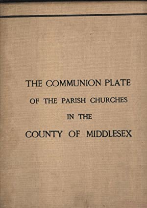 The Communion Plate of the Parish Churches in the County of Middlesex