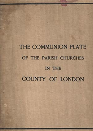 The Communion Plate of the Parish Churches in the County of London