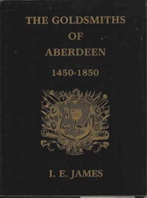 The Goldsmiths of Aberdeen 1450 - 1859