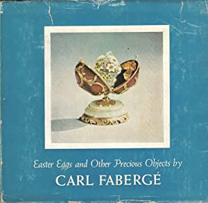 Easter Eggs and Other Precious Objects by Carl Faberge