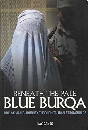 Beneath the Pale Blue Burqua. One Woman's Journey Through Taliban Strongholds