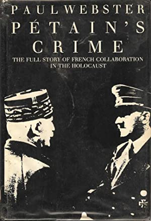 Petain's Crime. The Full Story of the French Collaborations in the Holocaust
