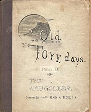 Old Foye Days Part II. An authentic account of the exploits of the smugglers in and around the Po...