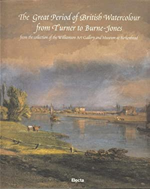 The Great Period of British Watercolour from Turner to Burne Jones from the collection of the Wil...