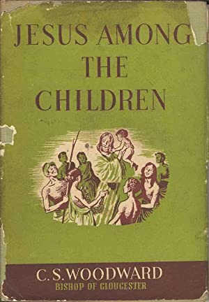 Jesus Among the Children. Stories from the: Woodward, C S