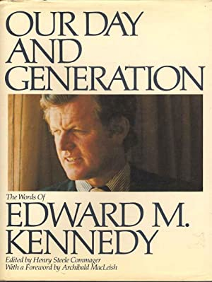Our Day And Generation The Words of Edward M Kennedy