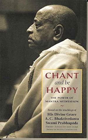 Chant and be Happy. The Power of: A C Bhaktivedanta